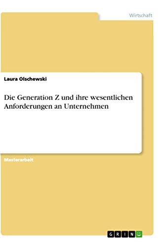 Die Generation Z Und Ihre Wesentlichen Anforderungen an Unternehmen (German Edition): Laura ...