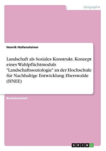 Landschaft als Soziales Konstrukt. Konzept eines Wahlpflichtmoduls: Henrik Hollensteiner
