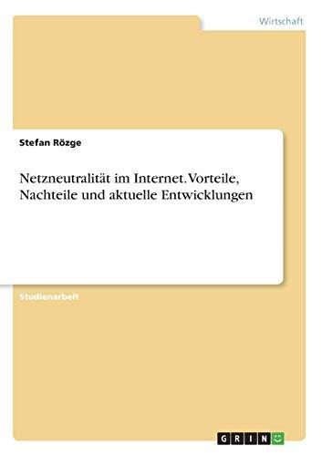 Netzneutralität im Internet. Vorteile, Nachteile und aktuelle Entwicklungen - Rà zge, Stefan