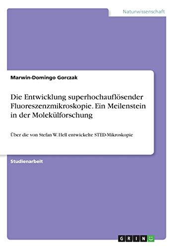 Die Entwicklung superhochauflösender Fluoreszenzmikroskopie. Ein Meilenstein in: Marwin-Domingo Gorczak