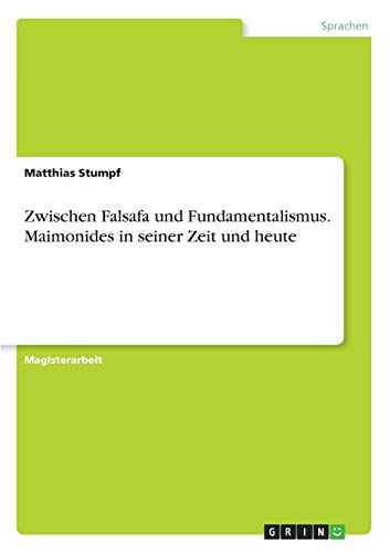 Zwischen Falsafa und Fundamentalismus. Maimonides in seiner: Stumpf, Matthias