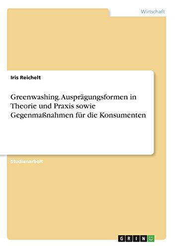 9783668593732: Greenwashing. Ausprägungsformen in Theorie und Praxis sowie Gegenmaßnahmen für die Konsumenten