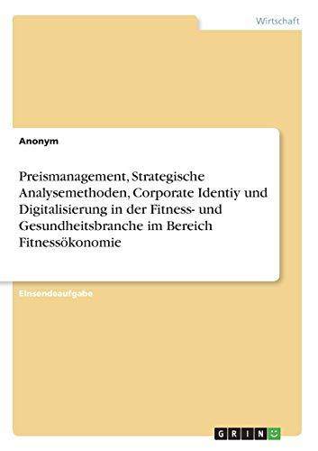 Preismanagement, Strategische Analysemethoden, Corporate Identiy und Digitalisierung: Anonym