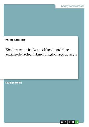 Kinderarmut in Deutschland und ihre sozialpolitischen Handlungskonsequenzen - Phillip Schilling