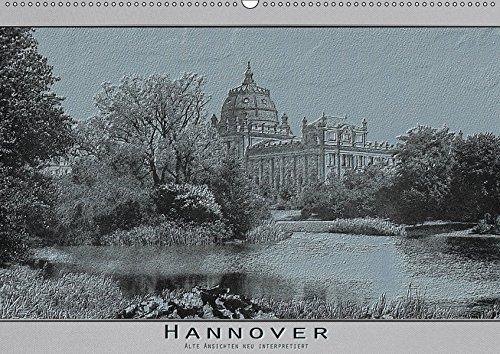 Hannover, alte Aufnahmen neu interpretiert. (Wandkalender 2019: Erwin Renken