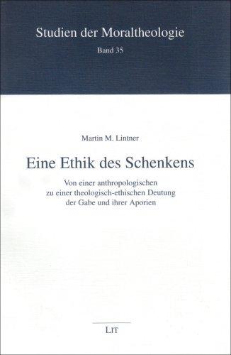 Eine Ethik Des Schenkens. Von Einer Anthropologischen Zu Einer Theologisch-Ethischen Deutung.: ...