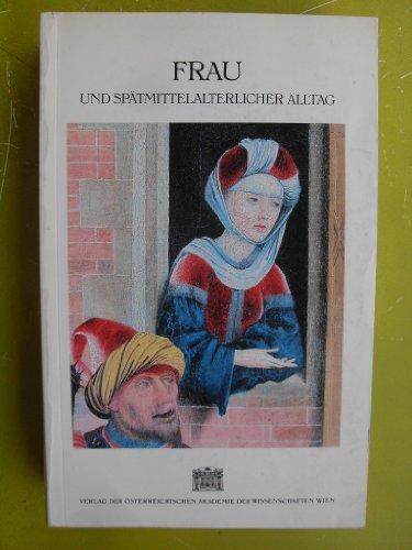 9783700107828: Frau und spätmittelalterlicher Alltag: Internationaler Kongress, Krems an der Donau, 2. bis 5. Oktober 1984 (Sitzungsberichte / Österreichische ... Philosophisch-historische Klasse)