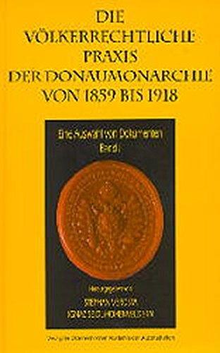 Die vo?lkerrechtliche Praxis der Donaumonarchie von 1859 bis 1918: Eine Auswahl von Dokumenten (...