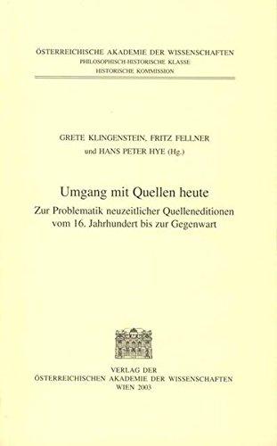 Umgang Mit Quellen Heute Zur Problematik Neuzeitlicher Quelleneditionen Vom 16. Jahrhundert Bis Zur...