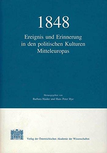 1848: Ereignis und Erinnerung in den politischen Kulturen Mitteleuropas: Barbara Haider