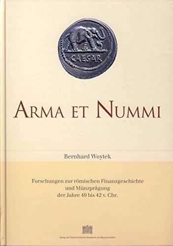 9783700131595: Arma Et Nummi: Forschungen Zur Romischen Finanzgeschichte Und Munzpragung Der Jahre 49 Bis 42 V. Chr. (Denkschriften Der Phil.-Hist. Klasse)