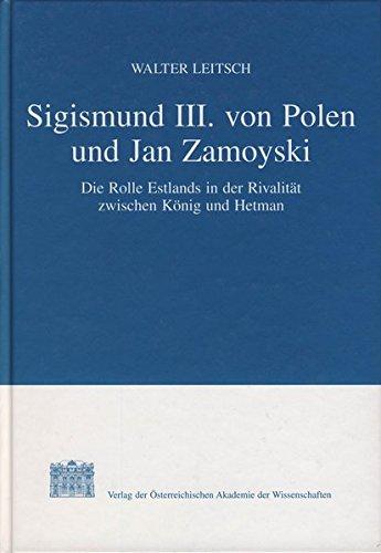 Sigismund III. Von Polen Und Jan Zamoyski: Walter Leitsch