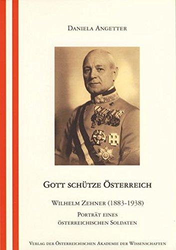 9783700137436: Gott Schutze Osterreich: Wilhelm Zehner 1883-1938 - Portrat Eines Osterreichischen Soldaten (Österreichisches Biographisches Lexikon - Schriftenreihe)