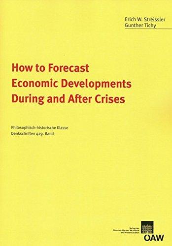 9783700170891: How to Forecast Economic Developments During and After Crises (Philosophisch-historische Klasse Denkschriften)
