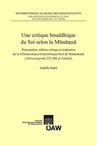 9783700176657: Une Critique Bouddhique Du Soi Selon La Mimamsa: Presentation, Edition Critique Et Traduction De La Mimamsakaparikalpitatmapariksa De Santaraksita (Tattvasangraha 222-284 et Panjika)