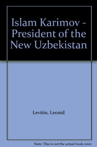 Islam Karimov President of the New Uzbekistan: Levitin, Leonid with
