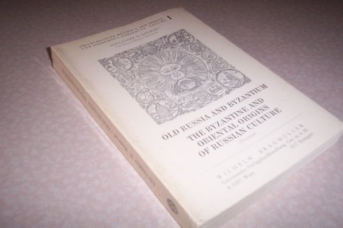 Old Russia and Byzantium: The Byzantine and Oriental Origins of Russian Culture (Philologische ...