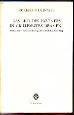 Das Bild des Partners in Grillparzers Dramen. Studien zum Verstaendnis ihrer sprachkuenstlerischen ...