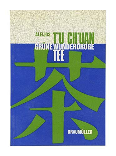 9783700301554: T'u ch'uan: Grüne Wunderdroge Tee : Schicksal einer Heilpflanze in fünf Jahrtausenden (German Edition)