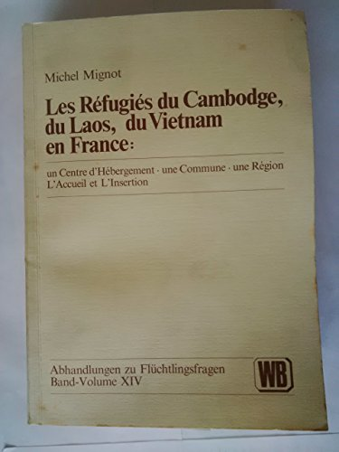 Les Refugiés du Cambodge, du Laos, du Vietnam en France: un Centre d'Hébergement - une Commune ...