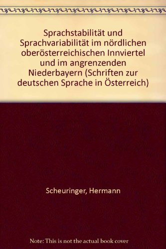 Sprachstabilität und Sprachvariabilität im nördlichen oberösterreichischen Innviertel und im angrenzenden Niederbayern. - Scheuringer, Hermann