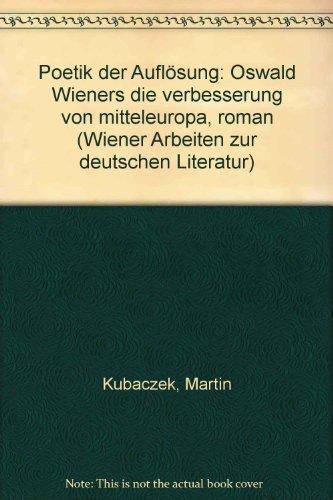 9783700309727: Poetik der Auflösung: Oswald Wieners die verbesserung von mitteleuropa, roman (Wiener Arbeiten zur deutschen Literatur)