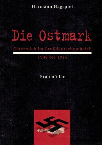 9783700311058: Die Ostmark: Österreich im Grossdeutschen Reich, 1938 bis 1945