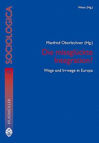 Die missglückte Integration? Wege und Irrwege in Europa.: Oberlechner, Manfred;
