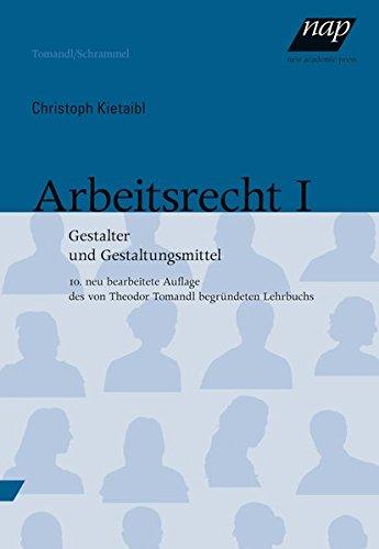 Arbeitsrecht I: Gestalter und Gestaltungsmittel. (Paperback): Christoph Kietaibl