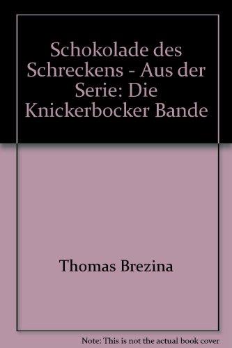 Schokolade des Schreckens Die Knickerbocker Bande,: Brezina, Thomas: