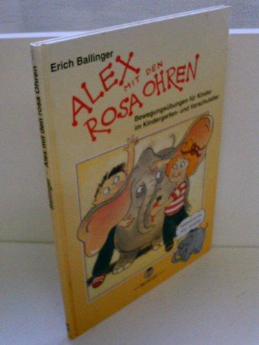 9783700402794: Alex mit den rosa Ohren: Bewegungsübungen für Kinder im Kindergarten- und Vorschulalter