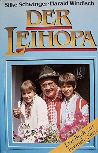 Der Leihopa Das Buch zur Fernseh-Serie: Schwinger, Silke und Harald Windisch: