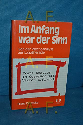 9783700544586: Im Anfang war der Sinn: Von der Psychoanalyse zur Logotherapie