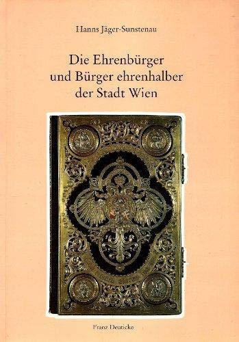 Die Ehrenburger und Burger Ehrenhalber der Stadt Wien: Im Gedenken an den Osterreichischen ...