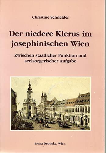 Der niedere Klerus im josephinischen Wien. Zwischen staatlicher Funktion und seelsorgerischer ...