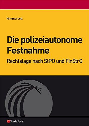 9783700749738: Die polizeiautonome Festnahme: Rechtslage nach StPO und FinStrG