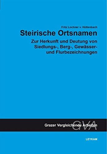 9783701101160: Steirische Ortsnamen: Zur Herkunft und Deutung von Siedlungs-, Berg-, Gewässer- und Flurbezeichnungen