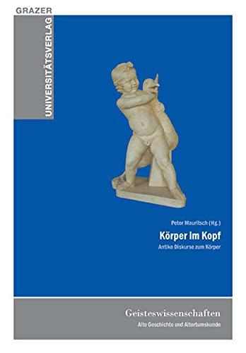 9783701101771: Körper im Kopf: Antike Diskurse zum Körper. Vorträge gehalten im Rahmen der 8. Grazer Althistorischen Adventgespräche am 18. Dezember 2008