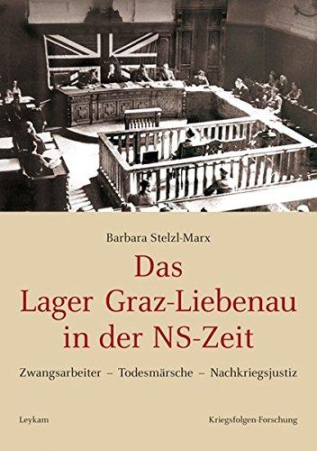 9783701102549: Das Lager Graz-Liebenau in der NS-Zeit: Zwangsarbeiter - Todesmärsche - Nachkriegsjustiz