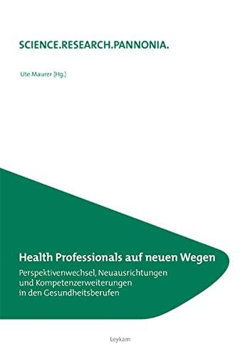 9783701103454: Health Professionals auf neuen Wegen Perspektivenwechsel, Neuausrichtungen und Kompetenzerweiterungen in den Gesundheitsberufen