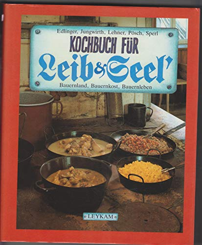 9783701172320: Kochbuch für Leib & Seel'. Bauernland, Bauernkost, Bauernleben in der Südoststeiermark