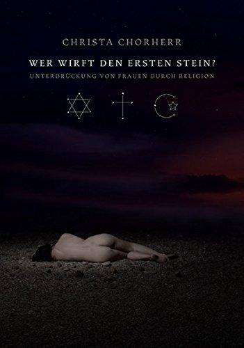 9783701176953: Wer wirft den ersten Stein?: Unterdrückung von Frauen durch die Religion. Judentum - Christentum - Islam