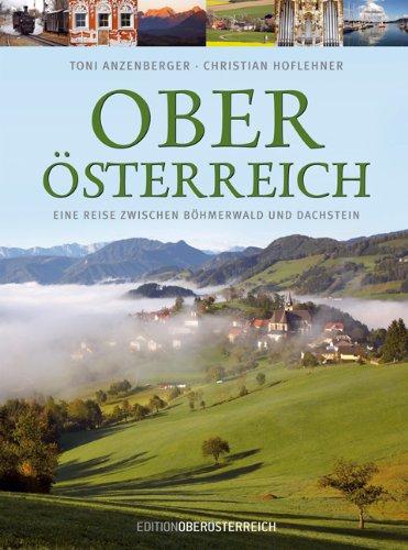 9783701200399: Oberösterreich: Eine Reise zwischen Böhmerwald und Dachstein