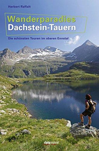9783701200641: Wanderparadies Dachstein-Tauern: Die sch�nsten Touren im oberen Ennstal