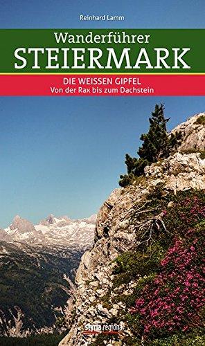 9783701201723: Wanderführer Steiermark 02: Die Weißen Gipfel - Von der Rax bis zum Dachstein