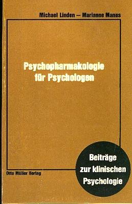 Psychopharmakologie für Psychologen. Beiträge zur klinischen Psychologie: Linden, Michael/ Marianne