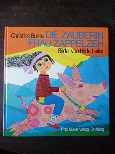 Die Zauberin Frau Zappelzeh. Gereimtes und Ungereimtes für Kinder und ihre Freunde - Busta, Christine
