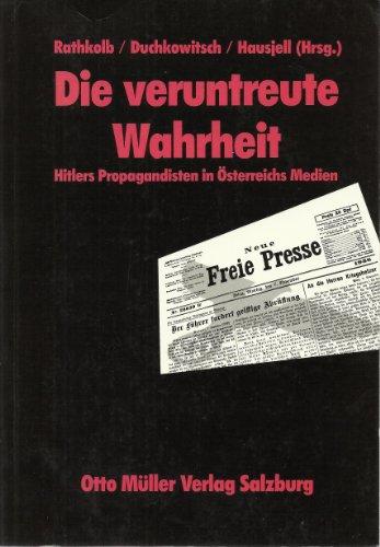 9783701307500: Die Veruntreute Wahrheit: Hitlers Propagandisten in Österreich '38 (Schriftenreihe des Arbeitskreises für Historische Kommunikationsforschung)