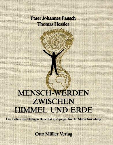 9783701308293: Mensch-Werden zwischen Himmel und Erde: Das Leben des heiligen Benedikt als Spiegel für die Menschwerdung