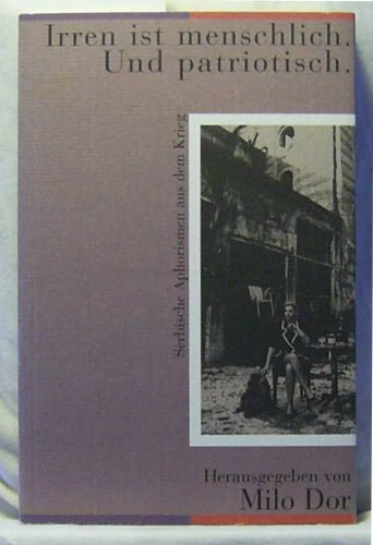 9783701308873: Irren ist menschlich und patriotisch: Serbische Aphorismen aus dem Krieg (Edition Literatur und Kritik)